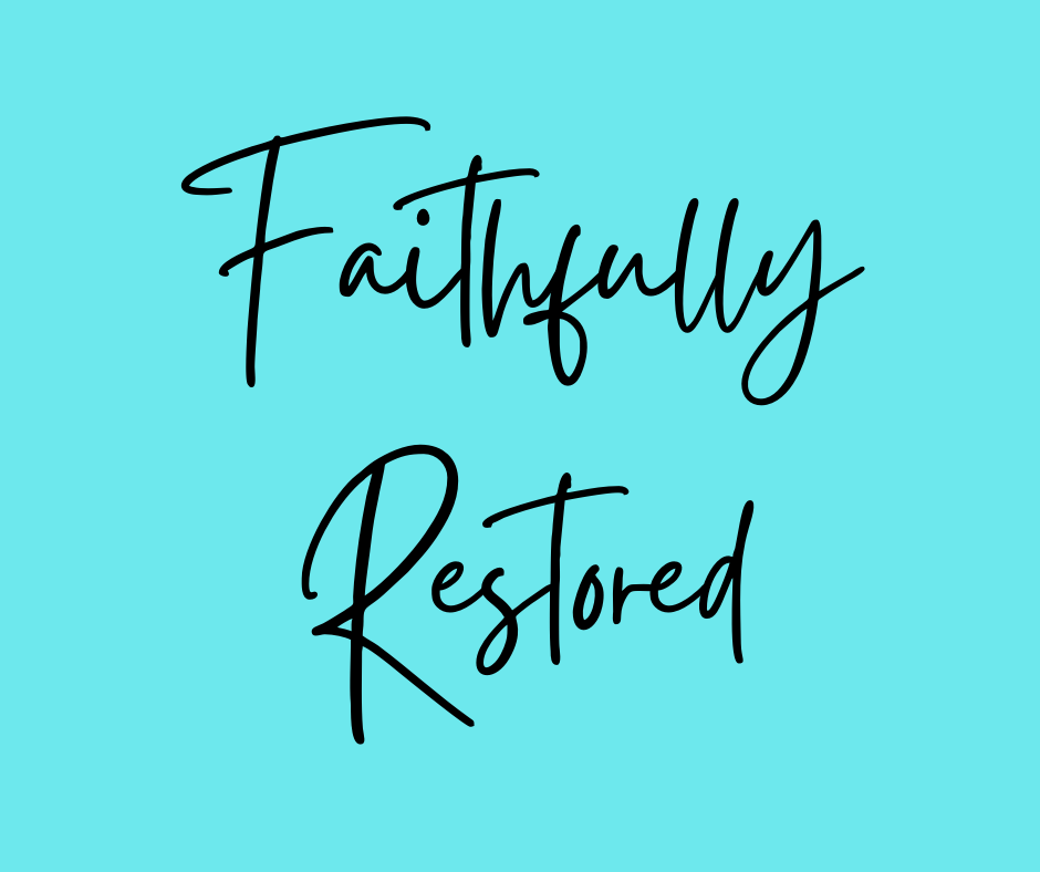 Faithfully Restored
